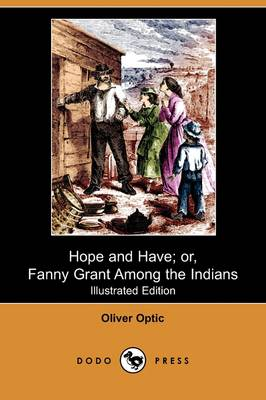 Hope and Have; Or, Fanny Grant Among the Indians (Illustrated Edition) (Dodo Press) (Paperback)