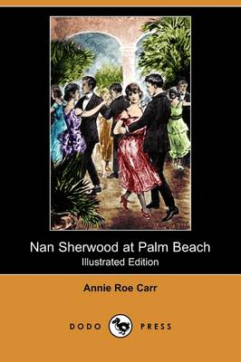 Nan Sherwood at Palm Beach; Or, Strange Adventures Among the Orange Groves (Illustrated Edition) (Dodo Press) (Paperback)