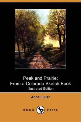 Peak and Prairie: From a Colorado Sketch Book (Illustrated Edition) (Dodo Press) (Paperback)