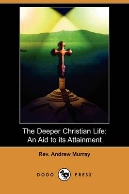 The Deeper Christian Life: An Aid to Its Attainment (Dodo Press) (Paperback)