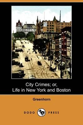 City Crimes; Or, Life in New York and Boston (Dodo Press) (Paperback)