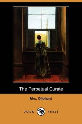 The Perpetual Curate (Dodo Press) (Paperback)