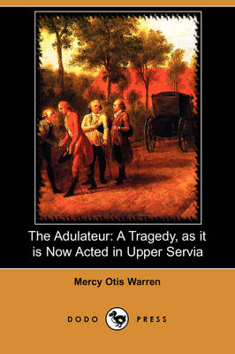 The Adulateur: A Tragedy, as It Is Now Acted in Upper Servia (Dodo Press) (Paperback)