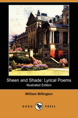 Sheen and Shade: Lyrical Poems (Illustrated Edition) (Dodo Press) (Paperback)