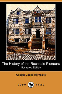 The History of the Rochdale Pioneers (Illustrated Edition) (Dodo Press) (Paperback)