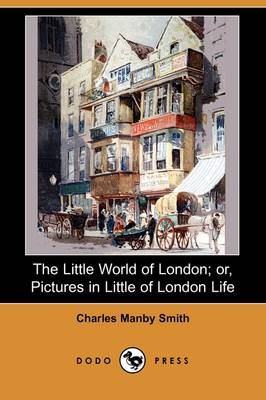 The Little World of London; Or, Pictures in Little of London Life (Dodo Press) (Paperback)