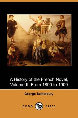A History of the French Novel, Volume II: From 1800 to 1900 (Dodo Press) (Paperback)