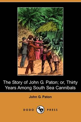 The Story of John G. Paton; Or, Thirty Years Among South Sea Cannibals (Dodo Press) (Paperback)