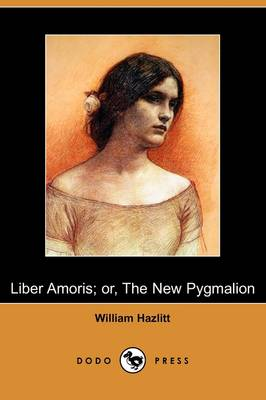 Liber Amoris; Or, the New Pygmalion (Dodo Press) (Paperback)