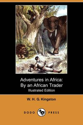 Adventures in Africa: By an African Trader (Illustrated Edition) (Dodo Press) (Paperback)