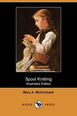 Spool Knitting (Illustrated Edition) (Dodo Press) (Paperback)