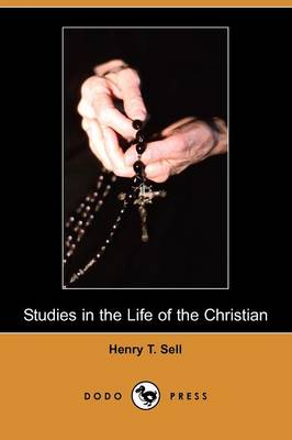 Studies in the Life of the Christian: His Faith and His Service (Dodo Press) (Paperback)