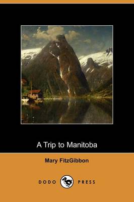 A Trip to Manitoba (Dodo Press) (Paperback)