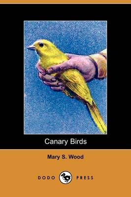 Canary Birds (Dodo Press) (Paperback)