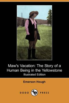 Maw's Vacation: The Story of a Human Being in the Yellowstone (Illustrated Edition) (Dodo Press) (Paperback)