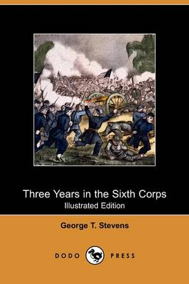 Three Years in the Sixth Corps (Illustrated Edition) (Dodo Press) (Paperback)