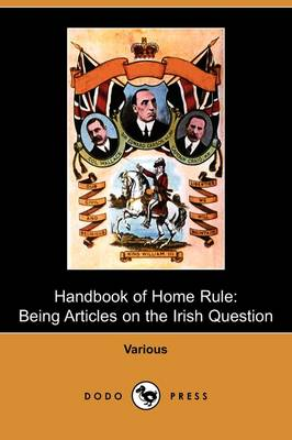 Handbook of Home Rule: Being Articles on the Irish Question (Dodo Press) (Paperback)