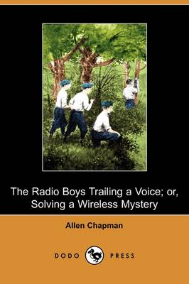 The Radio Boys Trailing a Voice; Or, Solving a Wireless Mystery (Dodo Press) (Paperback)