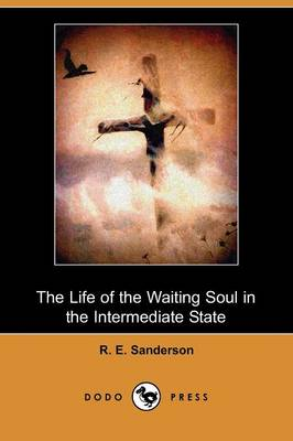 The Life of the Waiting Soul in the Intermediate State (Dodo Press) (Paperback)