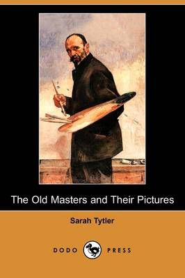 The Old Masters and Their Pictures (Dodo Press) (Paperback)