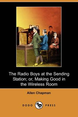 The Radio Boys at the Sending Station; Or, Making Good in the Wireless Room (Dodo Press) (Paperback)