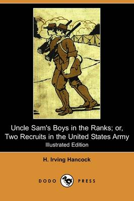 Uncle Sam's Boys in the Ranks; Or, Two Recruits in the United States Army (Illustrated Edition) (Dodo Press) (Paperback)