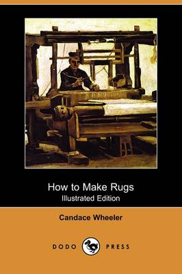 How to Make Rugs (Illustrated Edition) (Dodo Press) (Paperback)