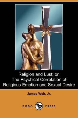 Religion and Lust; Or, the Psychical Correlation of Religious Emotion and Sexual Desire (Dodo Press) (Paperback)