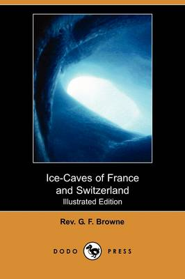Ice-Caves of France and Switzerland (Illustrated Edition) (Dodo Press) (Paperback)