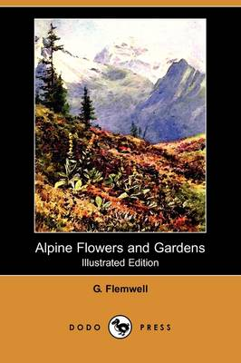 Alpine Flowers and Gardens (Illustrated Edition) (Dodo Press) (Paperback)