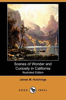 Scenes of Wonder and Curiosity in California (Illustrated Edition) (Dodo Press) (Paperback)