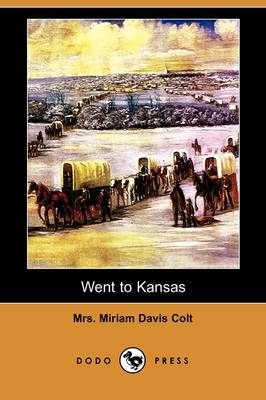 Went to Kansas: Being a Thrilling Account of an Ill-Fated Expedition to That Fairy Land, and Its Sad Results (Dodo Press) (Paperback)