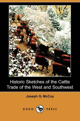 Historic Sketches of the Cattle Trade of the West and Southwest (Dodo Press) (Paperback)
