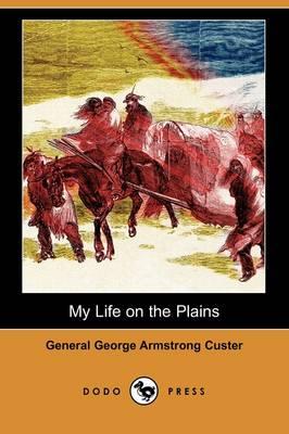 My Life on the Plains (Dodo Press) (Paperback)