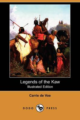 Legends of the Kaw: The Folk-Lore of the Indians of the Kansas River Valley (Illustrated Edition) (Dodo Press) (Paperback)