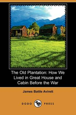 The Old Plantation: How We Lived in Great House and Cabin Before the War (Dodo Press) (Paperback)