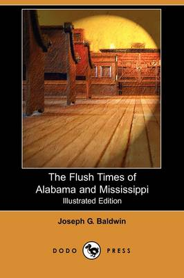 The Flush Times of Alabama and Mississippi (Illustrated Edition) (Dodo Press) (Paperback)