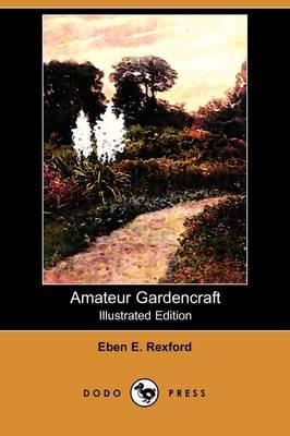 Amateur Gardencraft (Illustrated Edition) (Dodo Press) (Paperback)