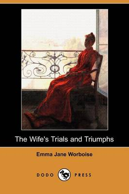 The Wife's Trials and Triumphs (Dodo Press) (Paperback)