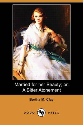 Married for Her Beauty; Or, a Bitter Atonement (Dodo Press) (Paperback)