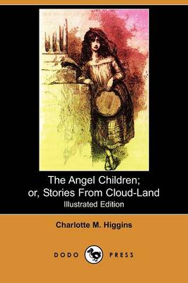 The Angel Children; Or, Stories from Cloud-Land (Illustrated Edition) (Dodo Press) (Paperback)