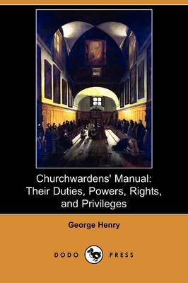 Churchwardens' Manual: Their Duties, Powers, Rights, and Privileges (Dodo Press) (Paperback)