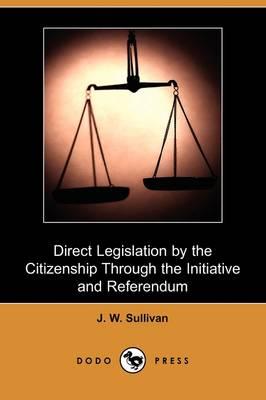 Direct Legislation by the Citizenship Through the Initiative and Referendum (Dodo Press) (Paperback)