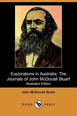 Explorations in Australia: The Journals of John McDouall Stuart (Illustrated Edition) (Dodo Press) (Paperback)