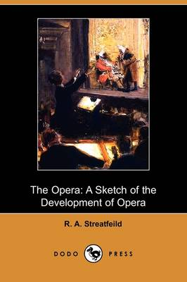 The Opera: A Sketch of the Development of Opera (Dodo Press) (Paperback)