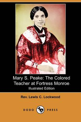 Mary S. Peake: The Colored Teacher at Fortress Monroe (Illustrated Edition) (Dodo Press) (Paperback)