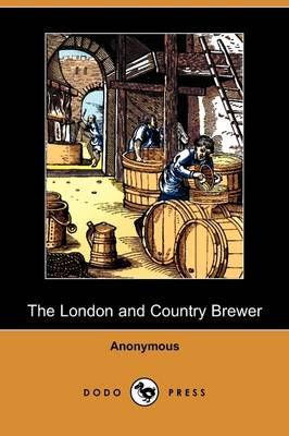 The London and Country Brewer (Dodo Press) (Paperback)