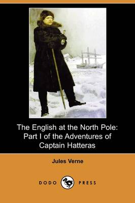 The English at the North Pole: Part I of the Adventures of Captain Hatteras (Dodo Press) (Paperback)