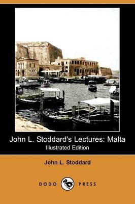 John L. Stoddard's Lectures: Malta (Illustrated Edition) (Dodo Press) (Paperback)