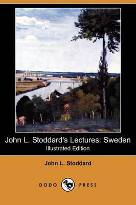 John L. Stoddard's Lectures: Sweden (Illustrated Edition) (Dodo Press) (Paperback)